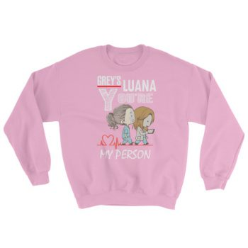 you're my person Sweatshirt (custom luana)