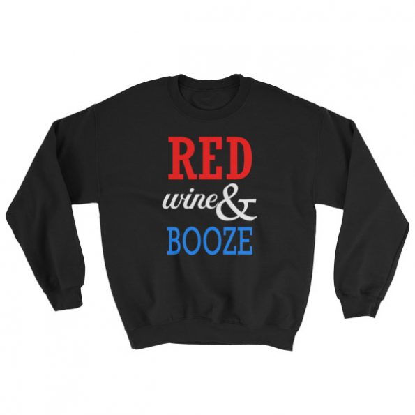 RED WINE AND BOOZE – funny 4th of July Sweatshirt