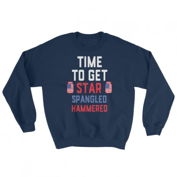 Time to get star spangled hammered – funny 4th of July Sweatshirt